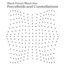 Black Forest/Black Sea - Forcefields and Constellations